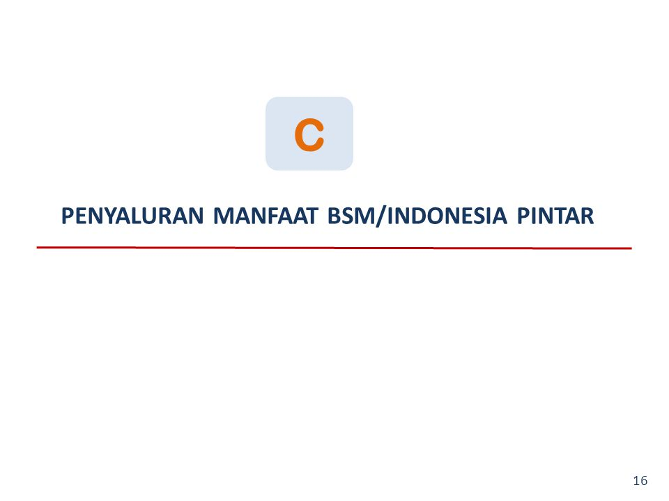 C PENYALURAN MANFAAT BSM/INDONESIA PINTAR