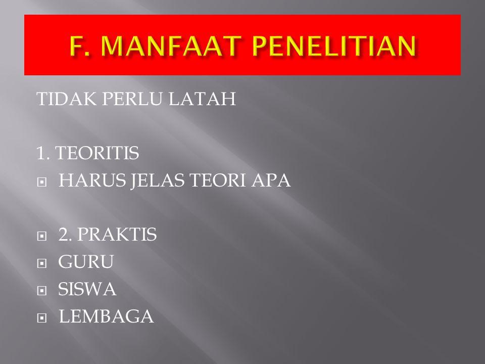 F. MANFAAT PENELITIAN TIDAK PERLU LATAH 1. TEORITIS