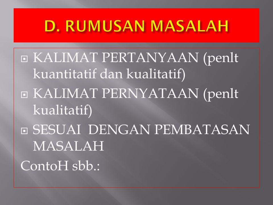 D. RUMUSAN MASALAH KALIMAT PERTANYAAN (penlt kuantitatif dan kualitatif) KALIMAT PERNYATAAN (penlt kualitatif)
