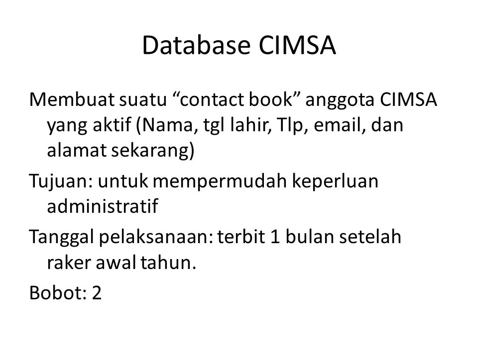 Database CIMSA Membuat suatu contact book anggota CIMSA yang aktif (Nama, tgl lahir, Tlp, email, dan alamat sekarang)