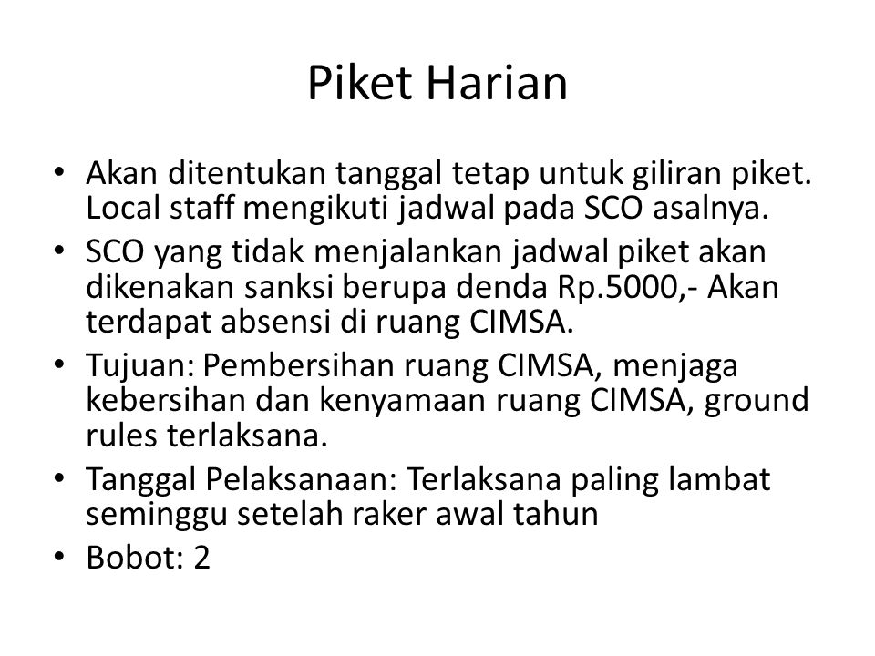Piket Harian Akan ditentukan tanggal tetap untuk giliran piket. Local staff mengikuti jadwal pada SCO asalnya.