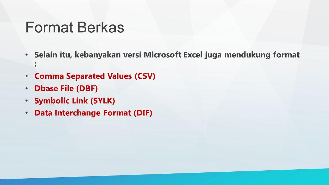 Format Berkas Selain itu, kebanyakan versi Microsoft Excel juga mendukung format : Comma Separated Values (CSV)