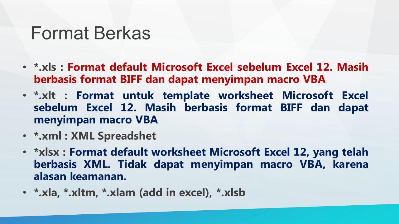Format Berkas *.xls : Format default Microsoft Excel sebelum Excel 12. Masih berbasis format BIFF dan dapat menyimpan macro VBA.