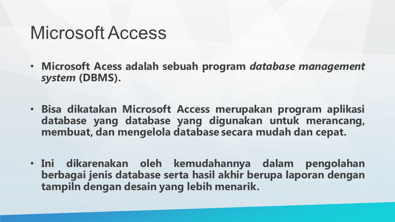 Microsoft Access Microsoft Acess adalah sebuah program database management system (DBMS).