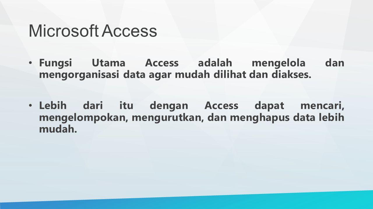 Microsoft Access Fungsi Utama Access adalah mengelola dan mengorganisasi data agar mudah dilihat dan diakses.