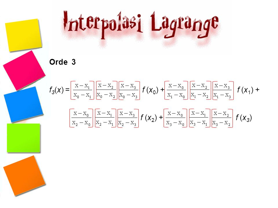 Orde 3 f3(x) = f (x0) + f (x1) +