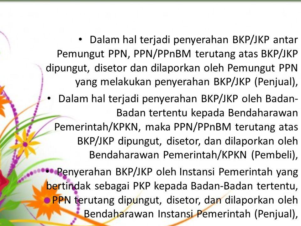 Dalam hal terjadi penyerahan BKP/JKP antar Pemungut PPN, PPN/PPnBM terutang atas BKP/JKP dipungut, disetor dan dilaporkan oleh Pemungut PPN yang melakukan penyerahan BKP/JKP (Penjual),