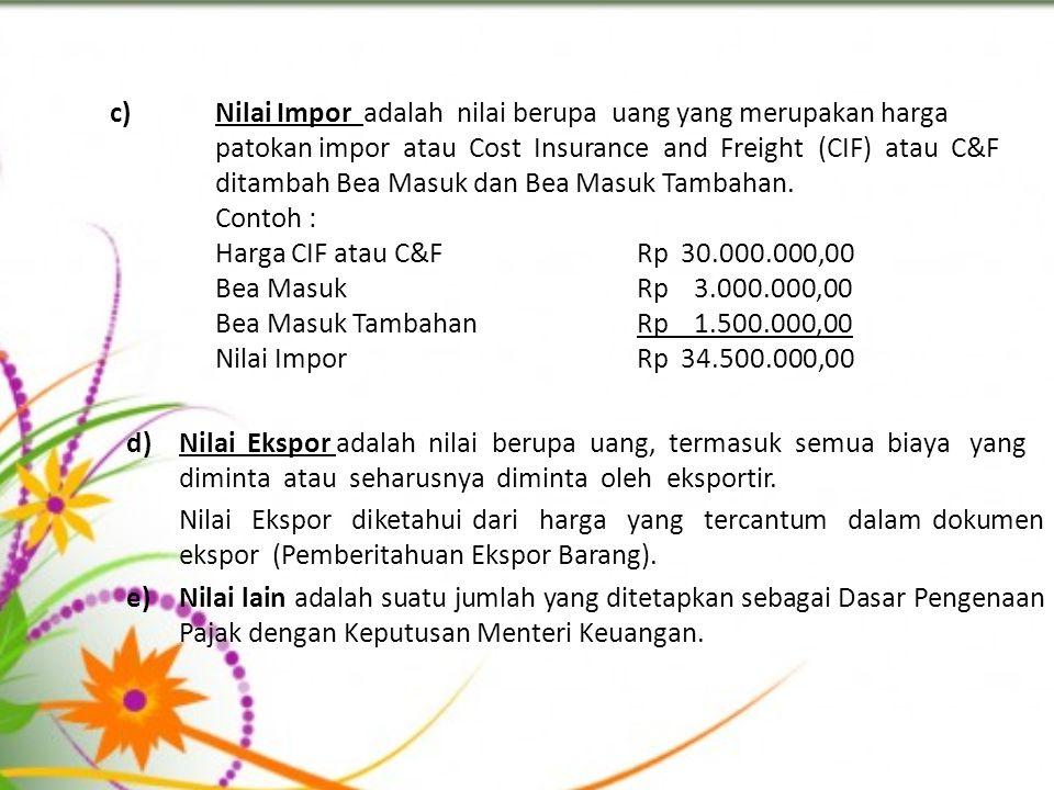 c). Nilai Impor adalah nilai berupa uang yang merupakan harga