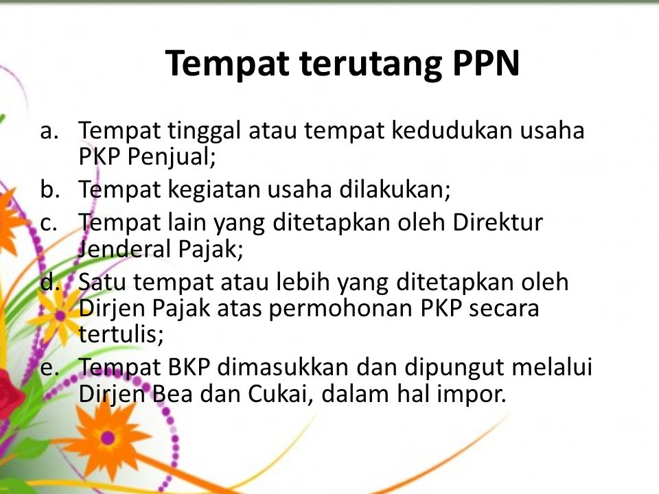 Tempat terutang PPN Tempat tinggal atau tempat kedudukan usaha PKP Penjual; Tempat kegiatan usaha dilakukan;
