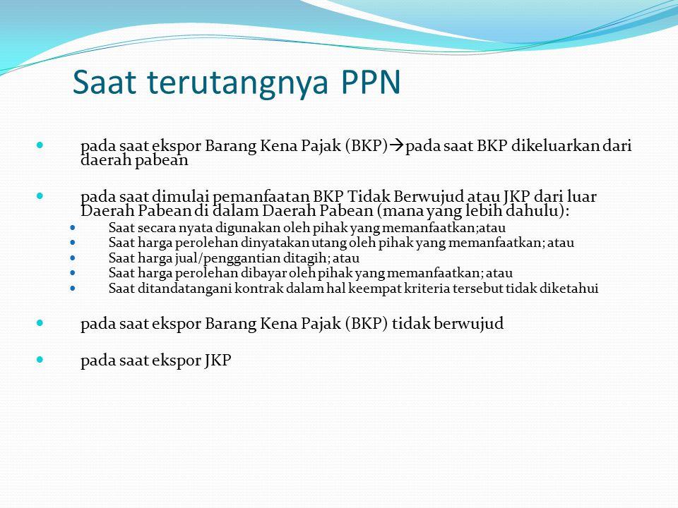 Saat terutangnya PPN pada saat ekspor Barang Kena Pajak (BKP)pada saat BKP dikeluarkan dari daerah pabean.