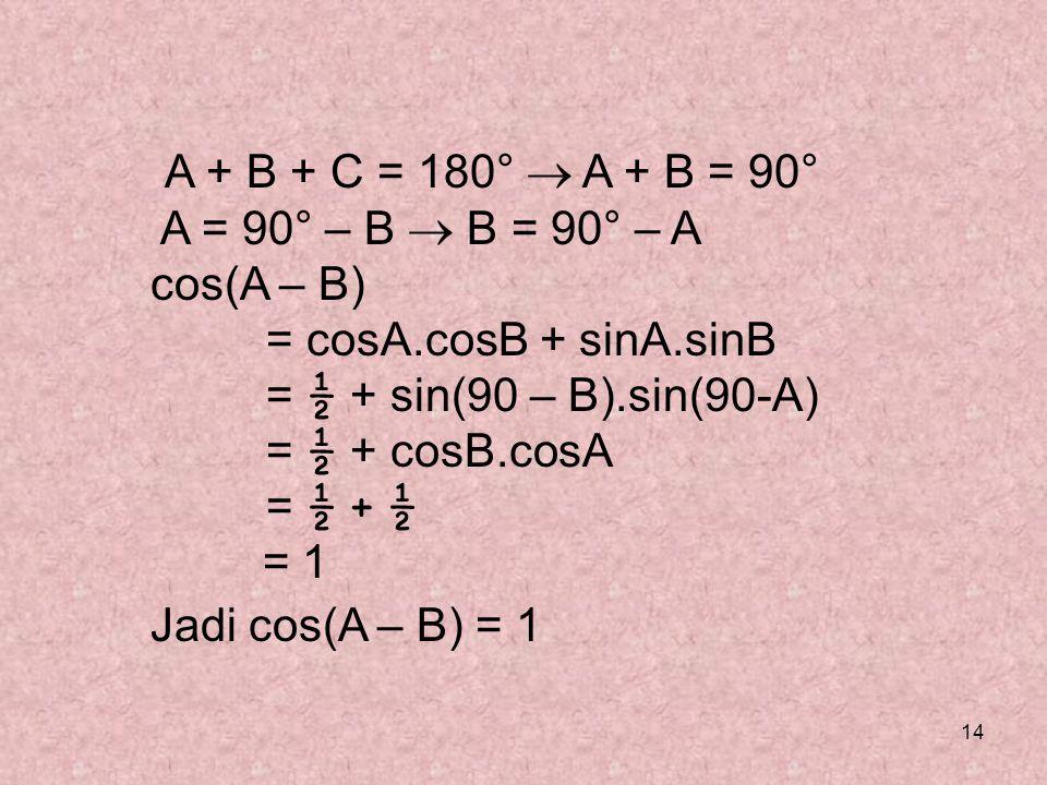 A + B + C = 180°  A + B = 90° A = 90° – B  B = 90° – A cos(A – B)