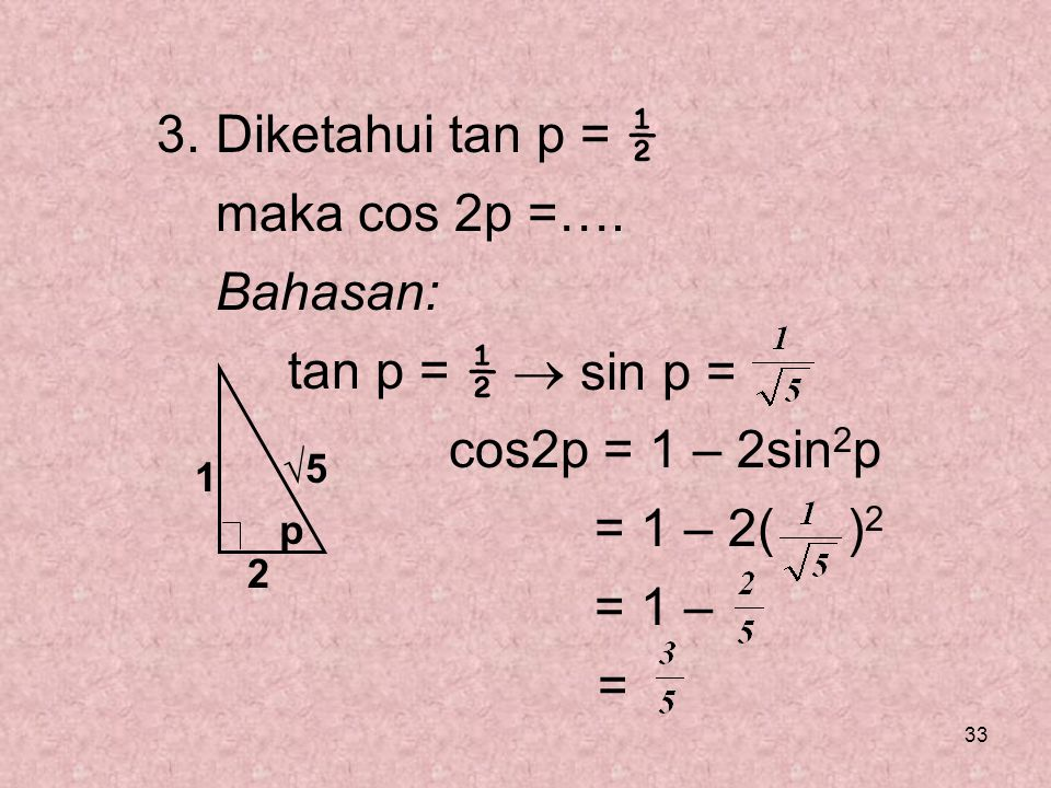 3. Diketahui tan p = ½ maka cos 2p =…. Bahasan: tan p = ½ 