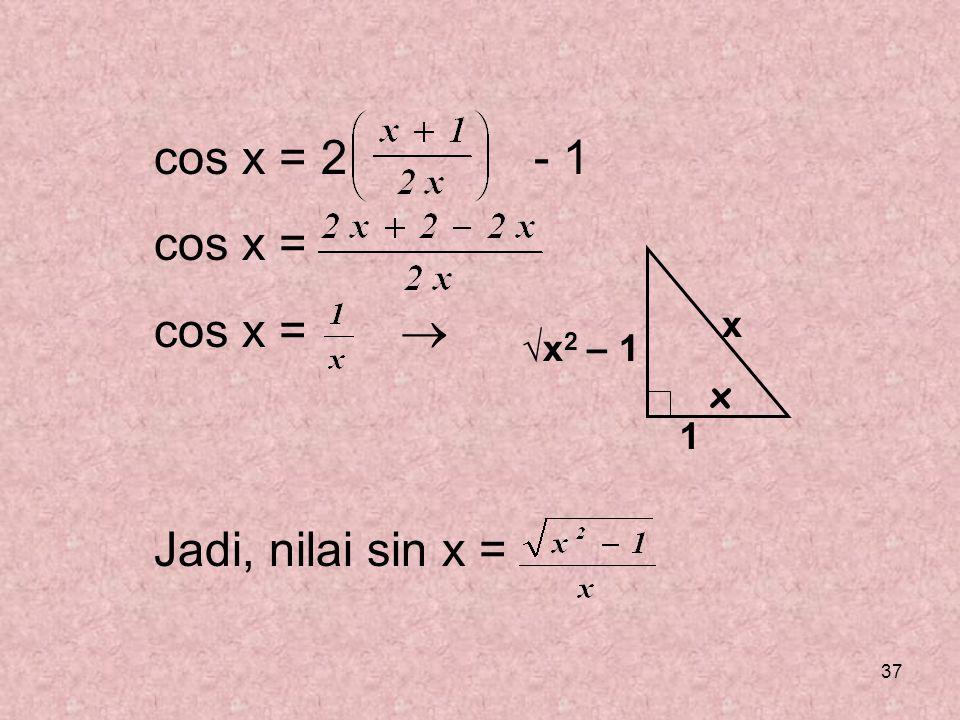 cos x = 2 - 1 cos x = cos x =  Jadi, nilai sin x = x x √x2 – 1 1