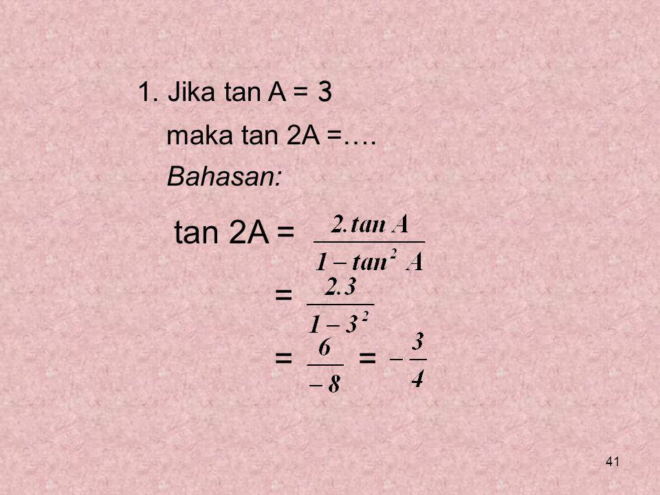 1. Jika tan A = 3 maka tan 2A =…. Bahasan: tan 2A = = = =