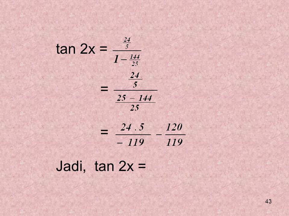 tan 2x = = Jadi, tan 2x =