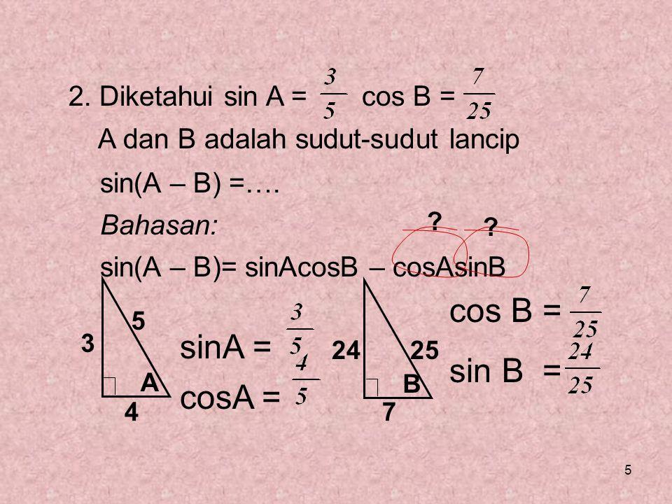 sinA = cosA = cos B = sin B = 2. Diketahui sin A = cos B =