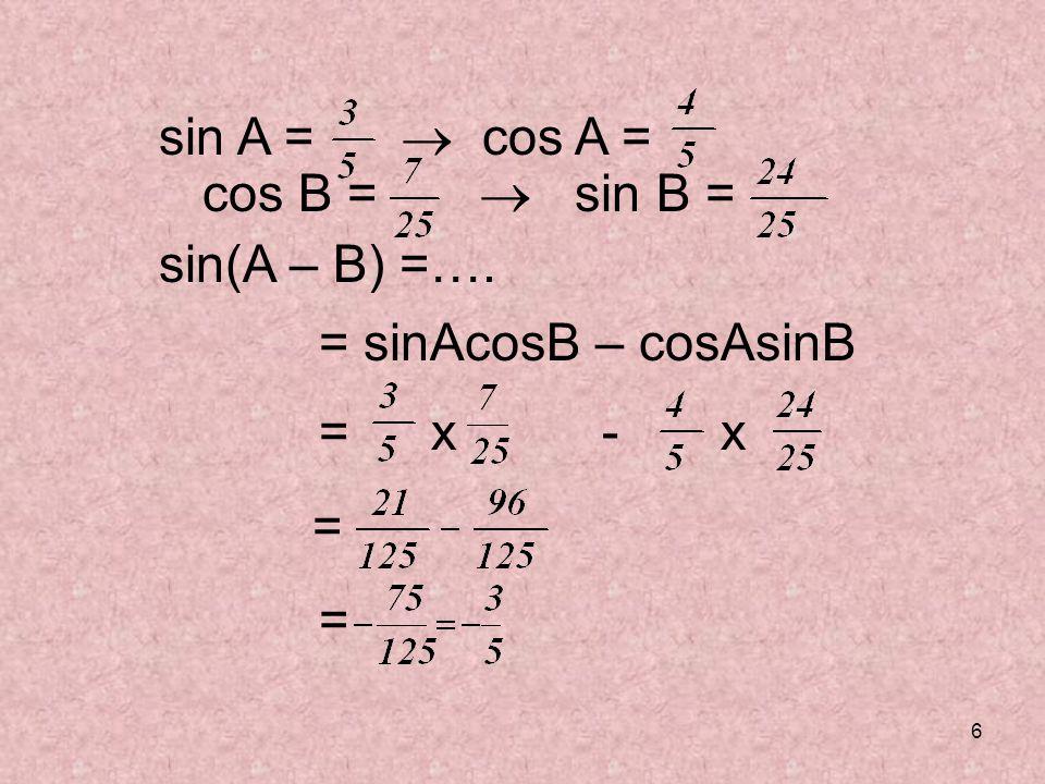 sin A =  cos A = cos B =  sin B = sin(A – B) =…. = sinAcosB – cosAsinB. = x - x.