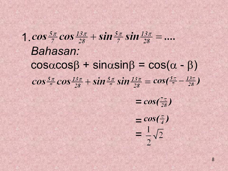1. Bahasan: coscos + sinsin = cos( - ) =