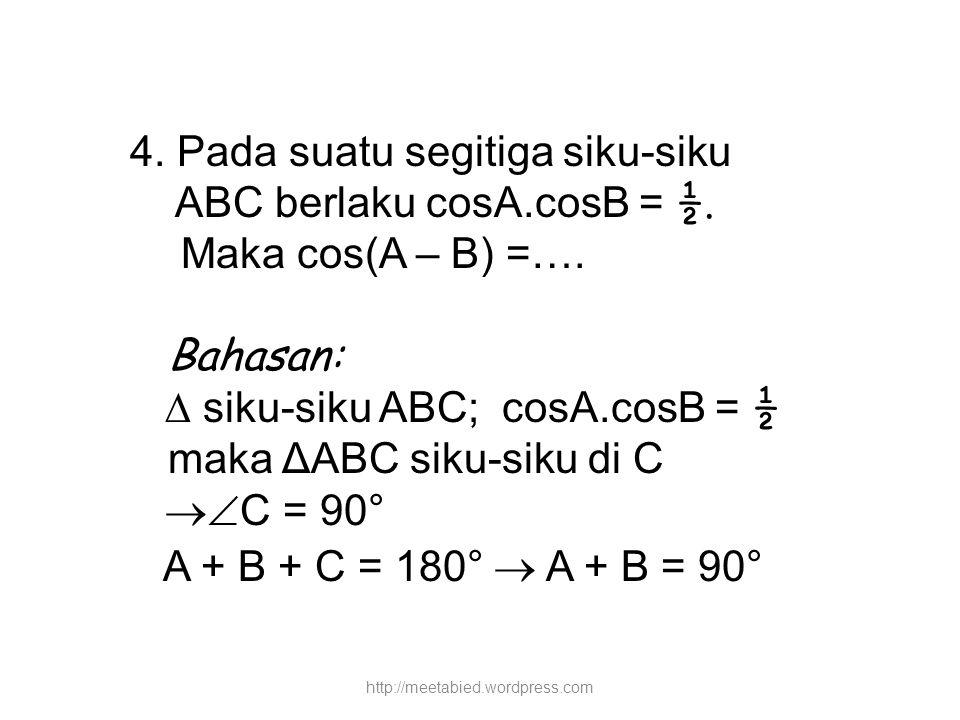 4. Pada suatu segitiga siku-siku ABC berlaku cosA.cosB = ½.