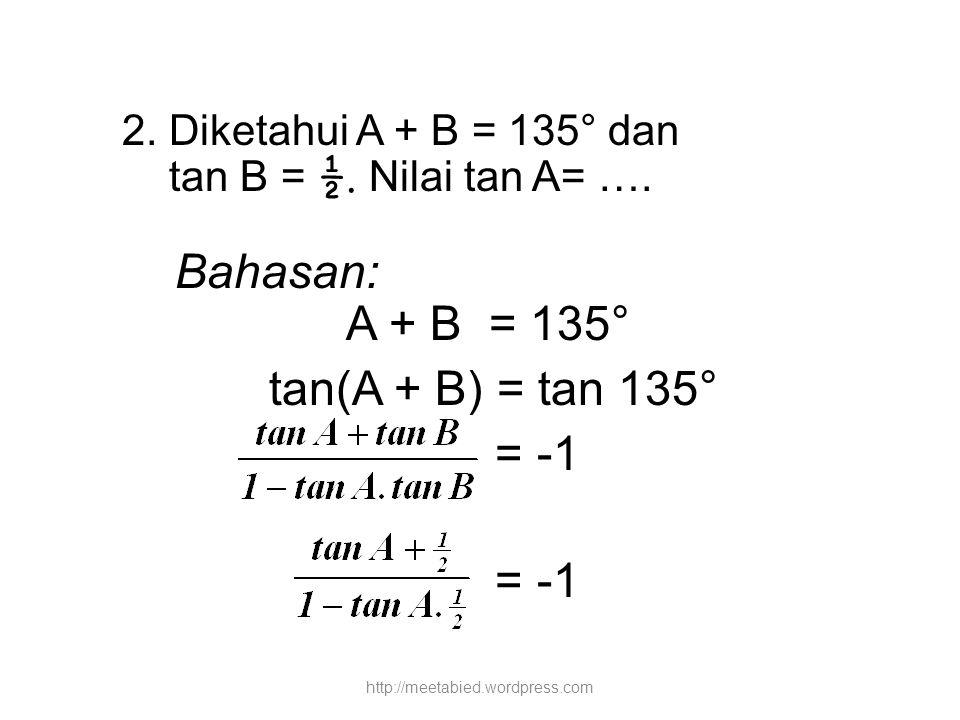 Bahasan: A + B = 135° tan(A + B) = tan 135° = -1