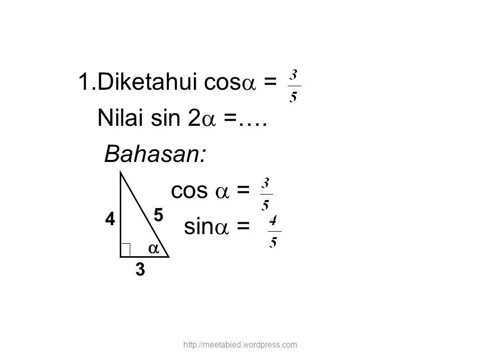 Diketahui cos = Nilai sin 2 =…. Bahasan: cos  = sin = 5 4  3
