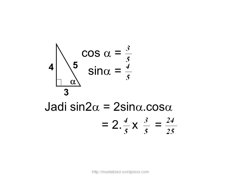 cos  = sin = Jadi sin2 = 2sin.cos = 2. x = 5 4  3