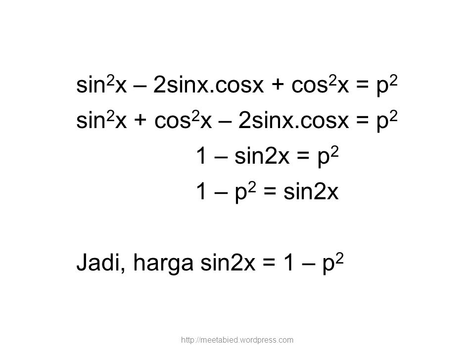 sin2x – 2sinx.cosx + cos2x = p2 sin2x + cos2x – 2sinx.cosx = p2