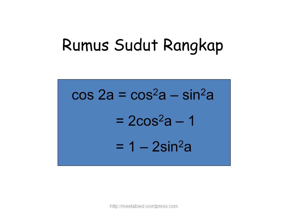Rumus Sudut Rangkap cos 2a = cos2a – sin2a = 2cos2a – 1 = 1 – 2sin2a