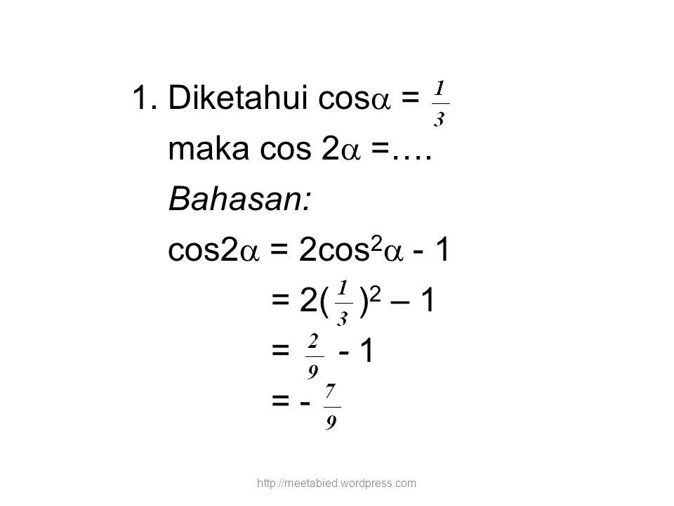 Diketahui cos = maka cos 2 =…. Bahasan: cos2 = 2cos2 - 1