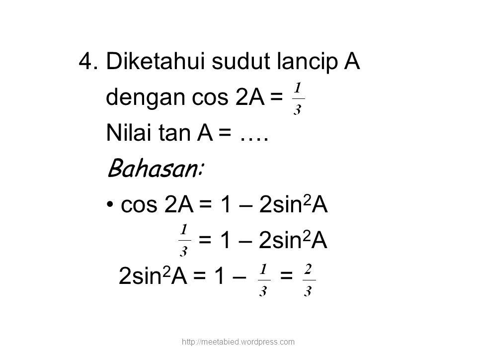 4. Diketahui sudut lancip A dengan cos 2A = Nilai tan A = …. Bahasan: