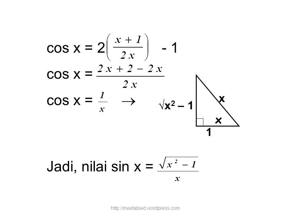 cos x = 2 - 1 cos x = cos x =  Jadi, nilai sin x = x √x2 – 1 x 1