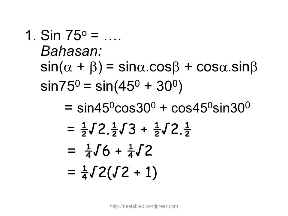 sin( + ) = sin.cos + cos.sin sin750 = sin(450 + 300)