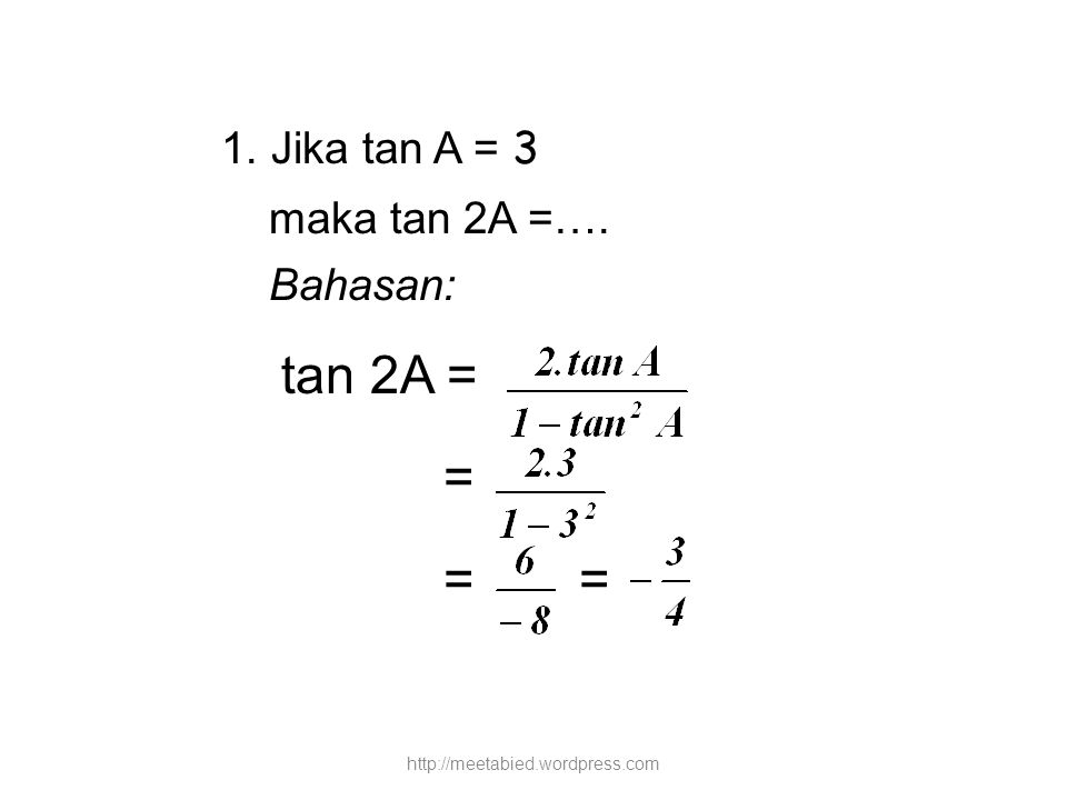 1. Jika tan A = 3 tan 2A = = = = maka tan 2A =…. Bahasan: