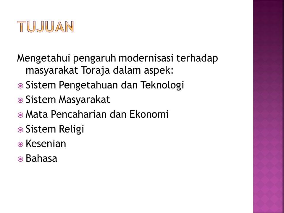 tujuan Mengetahui pengaruh modernisasi terhadap masyarakat Toraja dalam aspek: Sistem Pengetahuan dan Teknologi.