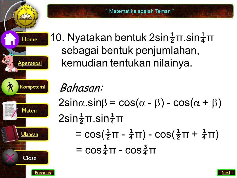 10. Nyatakan bentuk 2sin½π.sin¼π sebagai bentuk penjumlahan,