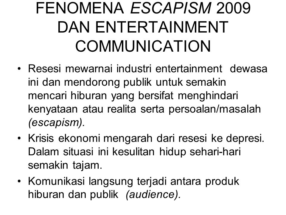 FENOMENA ESCAPISM 2009 DAN ENTERTAINMENT COMMUNICATION