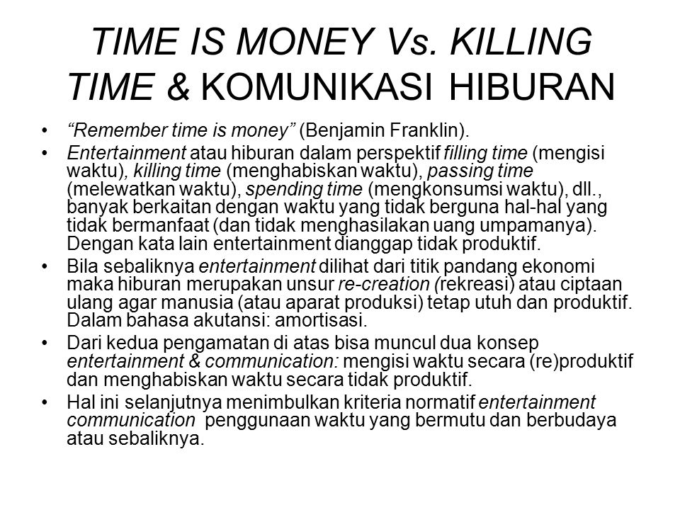 TIME IS MONEY Vs. KILLING TIME & KOMUNIKASI HIBURAN