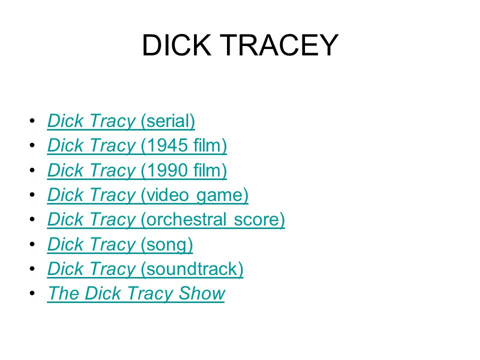 DICK TRACEY Dick Tracy (serial) Dick Tracy (1945 film)