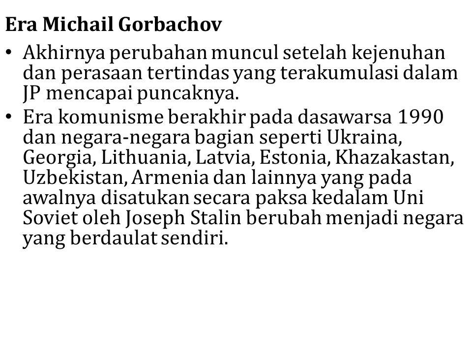 Era Michail Gorbachov Akhirnya perubahan muncul setelah kejenuhan dan perasaan tertindas yang terakumulasi dalam JP mencapai puncaknya.