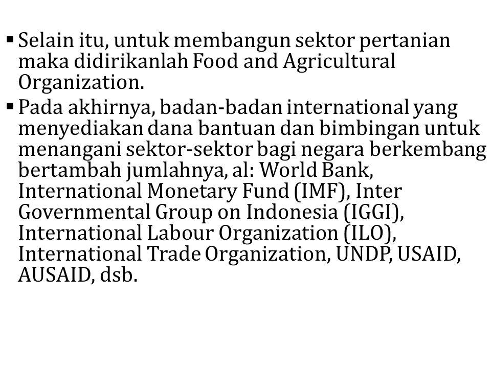 Selain itu, untuk membangun sektor pertanian maka didirikanlah Food and Agricultural Organization.