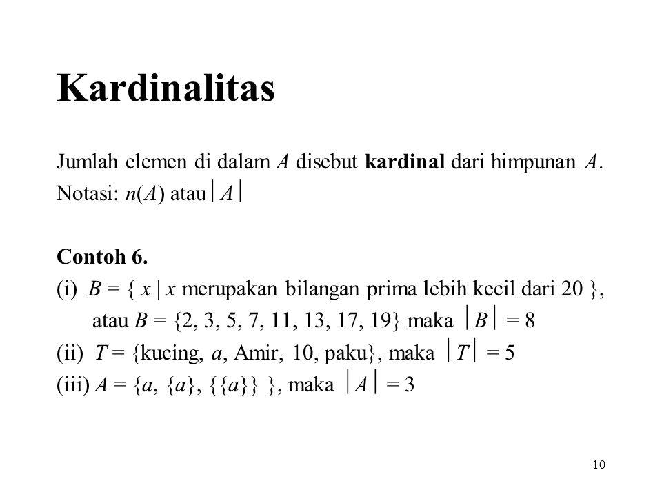 Kardinalitas Jumlah elemen di dalam A disebut kardinal dari himpunan A. Notasi: n(A) atau A  Contoh 6.