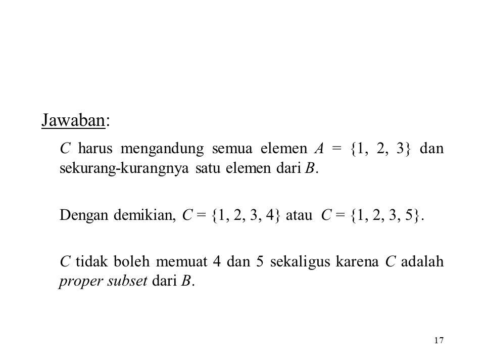 Jawaban: C harus mengandung semua elemen A = {1, 2, 3} dan sekurang-kurangnya satu elemen dari B.