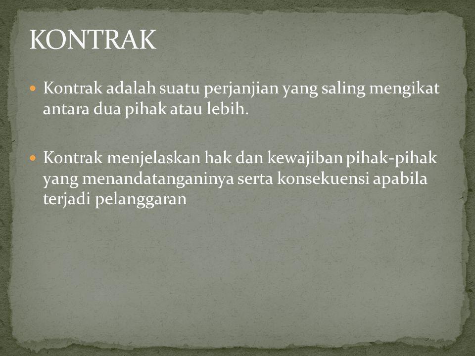 KONTRAK Kontrak adalah suatu perjanjian yang saling mengikat antara dua pihak atau lebih.
