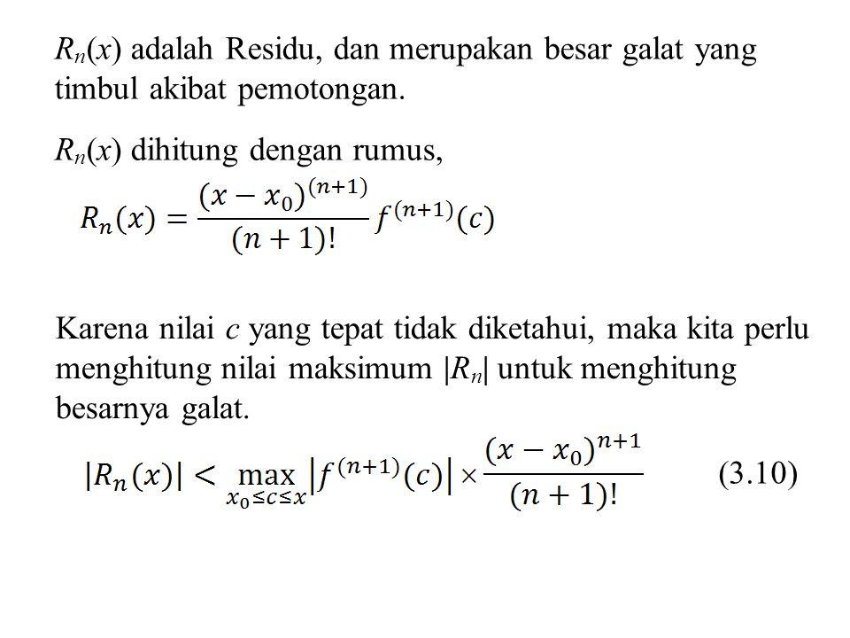 Rn(x) adalah Residu, dan merupakan besar galat yang timbul akibat pemotongan.