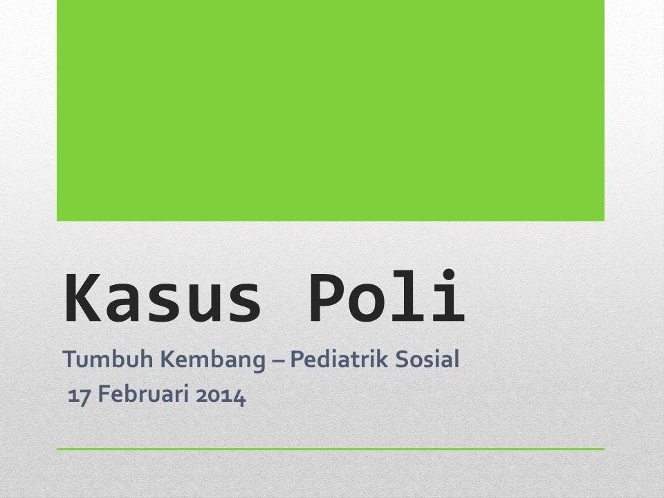 Tumbuh Kembang – Pediatrik Sosial 17 Februari 2014
