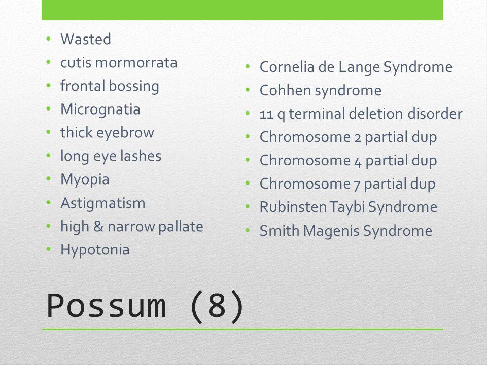 Possum (8) Wasted cutis mormorrata Cornelia de Lange Syndrome