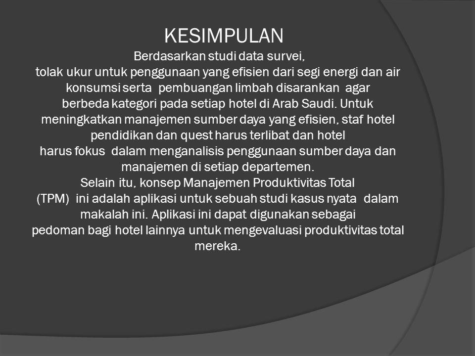 KESIMPULAN Berdasarkan studi data survei, tolak ukur untuk penggunaan yang efisien dari segi energi dan air konsumsi serta pembuangan limbah disarankan agar berbeda kategori pada setiap hotel di Arab Saudi.