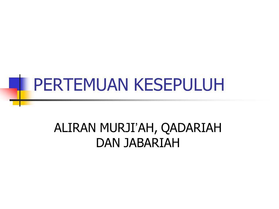 ALIRAN MURJI'AH, QADARIAH DAN JABARIAH
