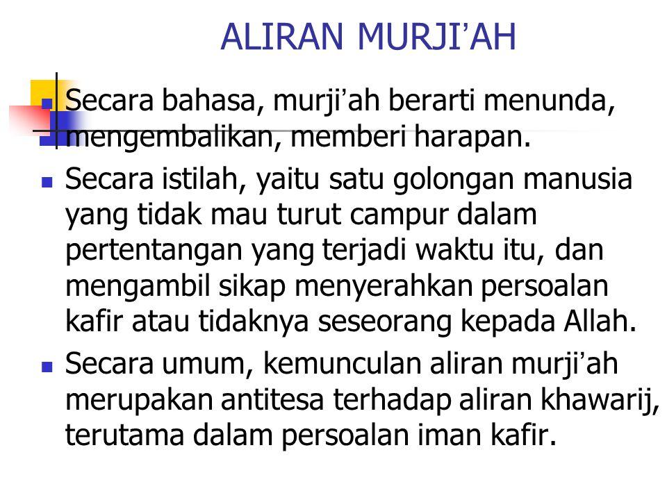 ALIRAN MURJI'AH Secara bahasa, murji'ah berarti menunda, mengembalikan, memberi harapan.