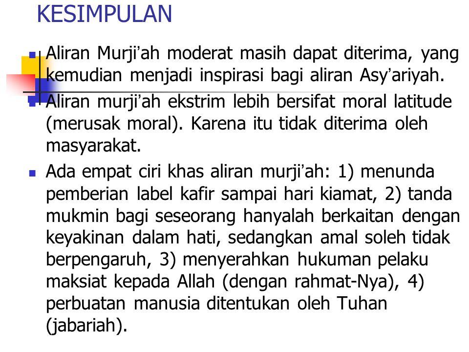 KESIMPULAN Aliran Murji'ah moderat masih dapat diterima, yang kemudian menjadi inspirasi bagi aliran Asy'ariyah.